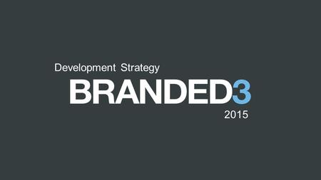 B3B3 Development Strategy 2015. B3B3 To become the UK's #1 Sitecore Partner OUR VISION.