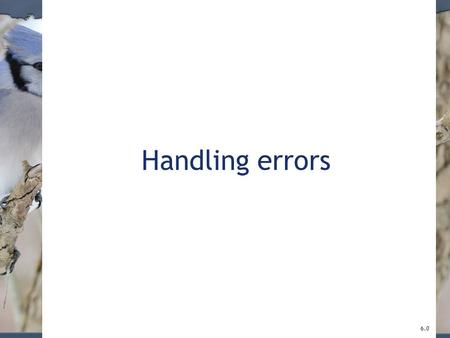 Handling errors 6.0. 2 Main concepts to be covered Defensive programming. –Anticipating that things could go wrong. Exception handling and throwing. Error.