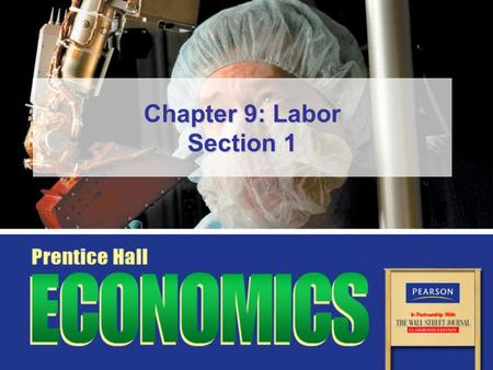 Chapter 9: Labor Section 1. Copyright © Pearson Education, Inc.Slide 2 Chapter 9, Section 1 Objectives 1.Describe how trends in the labor force are tracked.