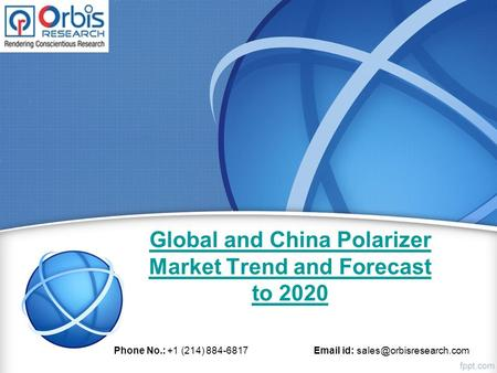 Global and China Polarizer Market Trend and Forecast to 2020 Phone No.: +1 (214) 884-6817  id:
