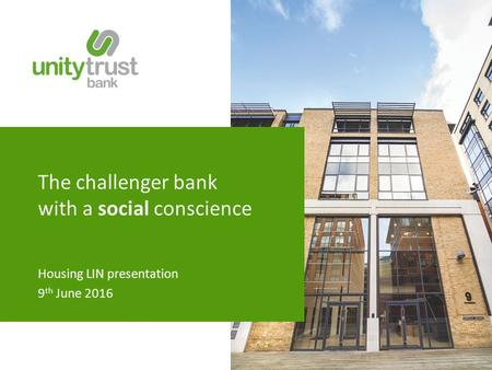 The challenger bank with a social conscience Housing LIN presentation 9 th June 2016.