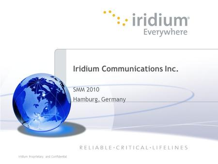 Iridium Proprietary and Confidential 1 Iridium Communications Inc. SMM 2010 Hamburg, Germany.