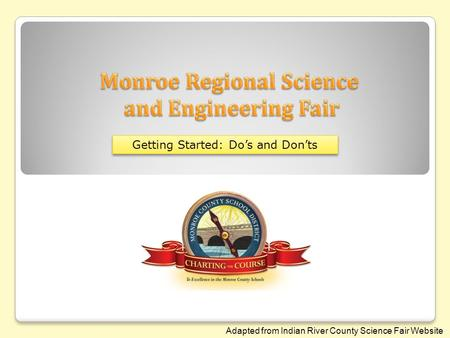 Getting Started: Do's and Don'ts Adapted from Indian River County Science Fair Website.