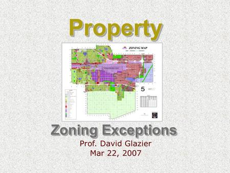 Zoning Exceptions Prof. David Glazier Mar 22, 2007 PropertyProperty.
