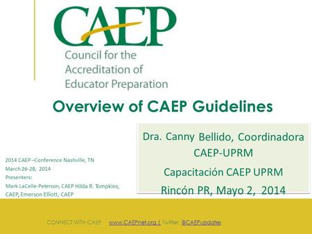 Overview of CAEP Guidelines 2014 CAEP –Conference Nashville, TN March 26-28, 2014 Presenters: Mark LaCelle-Peterson, CAEP Hilda R. Tompkins, CAEP, Emerson.
