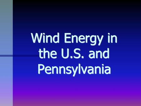 Wind Energy in the U.S. and Pennsylvania. 5/13 Questions of the day: 1. Where do we get our Energy in PA? 1. Where do we get our Energy in PA? 2. What.