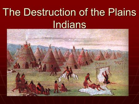 The Destruction of the Plains Indians. Chief Joseph and the Nez Perce Lived in Washington and Oregon Lived in Washington and Oregon Ordered moved, threatened.