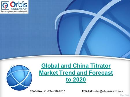 Global and China Titrator Market Trend and Forecast to 2020 Phone No.: +1 (214) 884-6817  id: