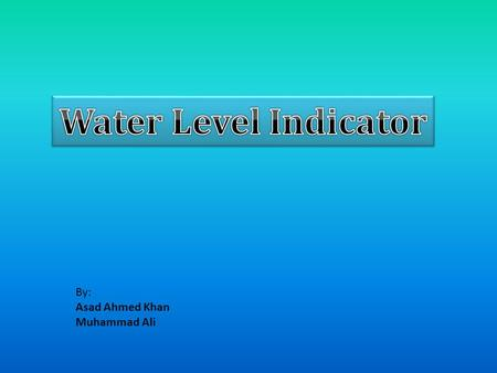 By: Asad Ahmed Khan Muhammad Ali. Introduction: This circuit is designed to determine the water level especially in a water tank.  As the water level.