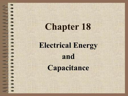Chapter 18 Electrical Energy and Capacitance. 18.1 Electrical Potential Energy Objectives 1. Define electrical potential energy 2. Compare the electrical.