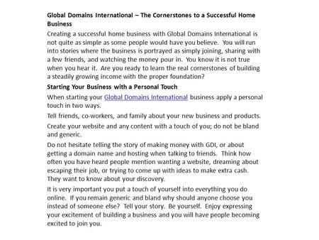 Global Domains International – The Cornerstones to a Successful Home Business Creating a successful home business with Global Domains International is.