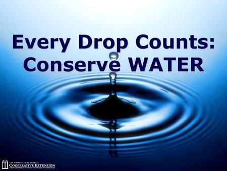 Every Drop Counts: Conserve WATER. Fun Facts about Water  Human body is 66% water  A living tree is about 75% water  Almost 80% of the earth's surface.