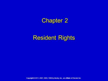 Copyright © 2011, 2007, 2003, 1999 by Mosby, Inc., an affiliate of Elsevier Inc. Chapter 2 Chapter 2 Resident Rights.