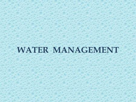 WATER MANAGEMENT.