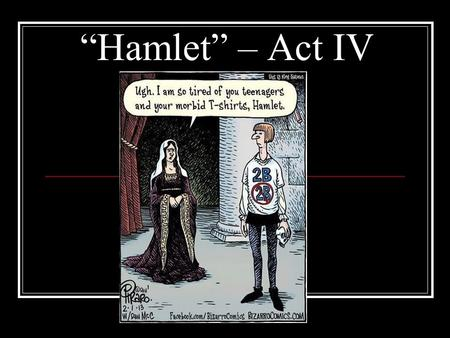 """Hamlet"" – Act IV. As a reminder, Act Three is the turning point of the play, whereas Act Four is where the characters' fates are bound to their unavoidable."