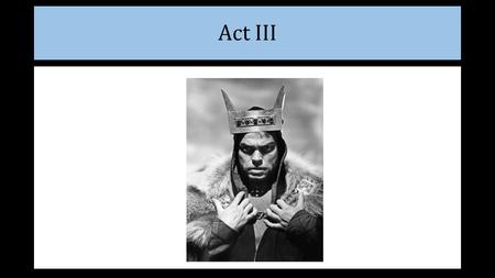 Act III. Act III - Scene i What is Macbeth afraid of when it comes to Banquo? What is his plan to deal with him? Macbeth: Why should I have sacrificed.