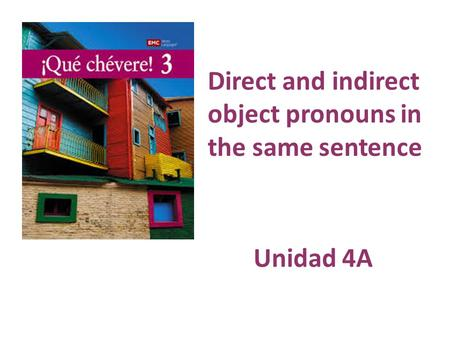 Direct and indirect object pronouns in the same sentence Unidad 4A.