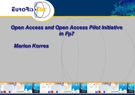 Open Access and Open Access Pilot Initiative in Fp7 Marion Korres.