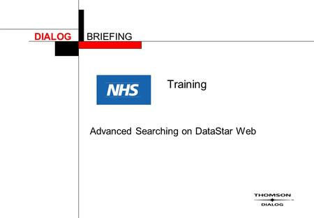 DIALOGBRIEFING Training Advanced Searching on DataStar Web.