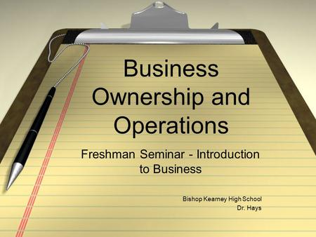 Business Ownership and Operations Freshman Seminar - Introduction to Business Bishop Kearney High School Dr. Hays.