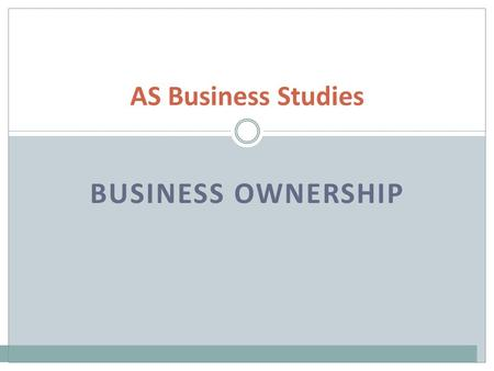 BUSINESS OWNERSHIP AS Business Studies. SOLE TRADER The most common form A business where one person provides the permanent finance Keeps full control.