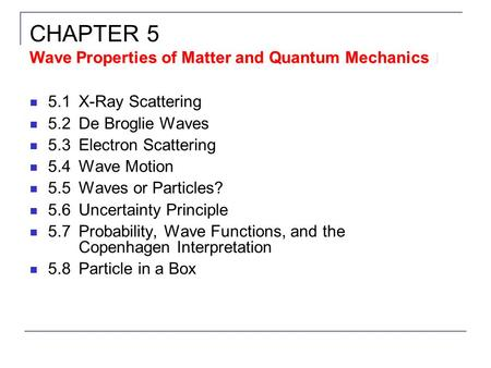 CHAPTER 5 Wave Properties of Matter and Quantum Mechanics I
