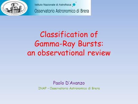 Classification of Gamma-Ray Bursts: an observational review Paolo D'Avanzo INAF – Osservatorio Astronomico di Brera.