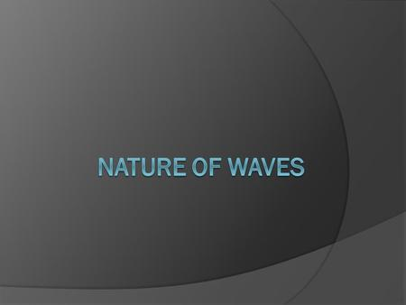 I. What is a Wave?  A. A wave is a repeating disturbance or movement that transfers energy through matter or space. 1. The matter in which a wave travels.