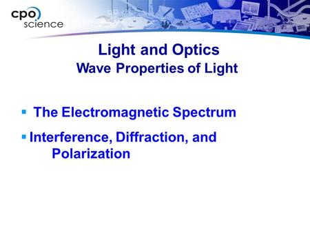 Light and Optics  The Electromagnetic Spectrum  Interference, Diffraction, and Polarization Wave Properties of Light.