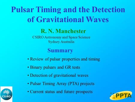 Pulsar Timing and the Detection of Gravitational Waves R. N. Manchester CSIRO Astronomy and Space Science Sydney Australia Summary Review of pulsar properties.