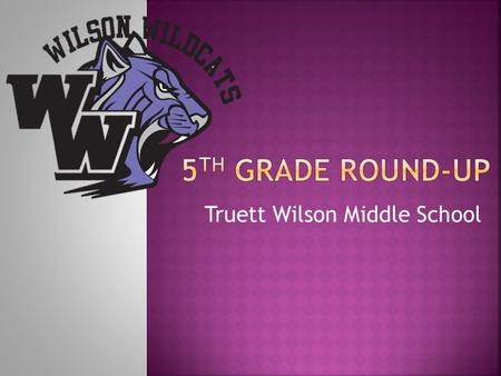 Truett Wilson Middle School  Use a Planner  Keep organized  Turn in assignments on time  Attend tutorials when needed  Form bonds with teachers.