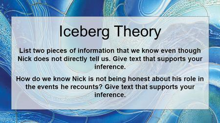 Iceberg Theory List two pieces of information that we know even though Nick does not directly tell us. Give text that supports your inference. How do we.