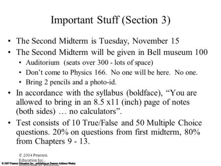 © 2004 Pearson Education Inc., publishing as Addison- Wesley Important Stuff (Section 3) The Second Midterm is Tuesday, November 15 The Second Midterm.