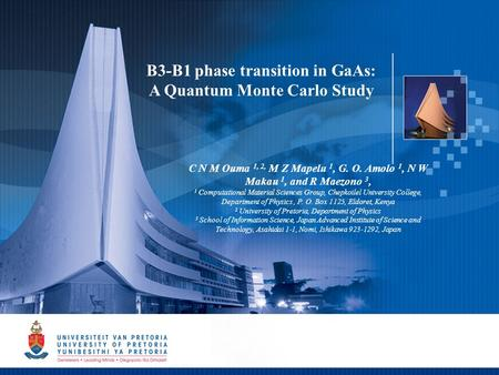 1 B3-B1 phase transition in GaAs: A Quantum Monte Carlo Study C N M Ouma 1, 2, M Z Mapelu 1, G. O. Amolo 1, N W Makau 1, and R Maezono 3, 1 Computational.