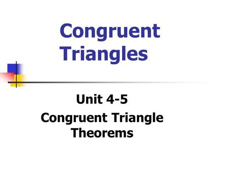 Congruent Triangles Unit 4-5 Congruent Triangle Theorems.