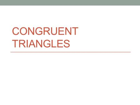 CONGRUENT TRIANGLES. Congruence We know… Two SEGMENTS are congruent if they're the same length. Two ANGLES are congruent if they have the same measure.