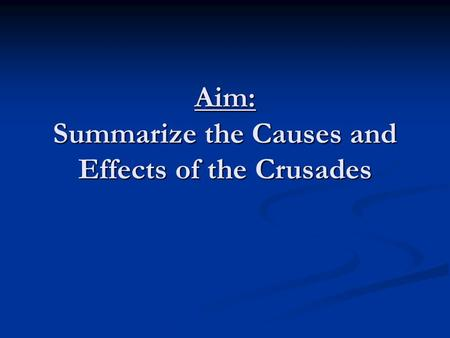 Aim: Summarize the Causes and Effects of the Crusades.