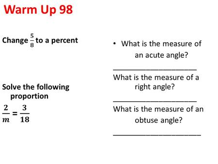 Warm Up 98 What is the measure of an acute angle? ____________________ What is the measure of a right angle? ____________________ What is the measure of.