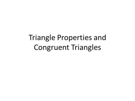 Triangle Properties and Congruent Triangles. Triangle Side Measures Try to make the following triangles with sides measuring: 5 cm, 8 cm, 16 cm 5 cm,