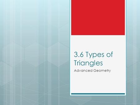 3.6 Types of Triangles Advanced Geometry. Definitions (Index Cards)  Scalene triangle – a triangle in which no two sides are congruent.  Isosceles triangle.
