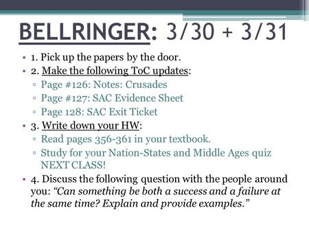 BELLRINGER: 3/30 + 3/31 1. Pick up the papers by the door. 2. Make the following ToC updates: ▫Page #126: Notes: Crusades ▫Page #127: SAC Evidence Sheet.