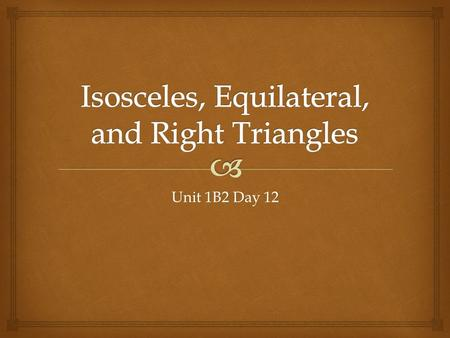 Unit 1B2 Day 12.   Fill in the chart: Do Now Acute Triangle Right Triangle Obtuse Triangle # of Acute Angles # of Right Angles # of Obtuse Angles.