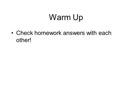 Warm Up Check homework answers with each other!. Ch. 4.2-3: Congruence and Triangles Students will prove triangles congruent using SSS, SAS, ASA, AAS,