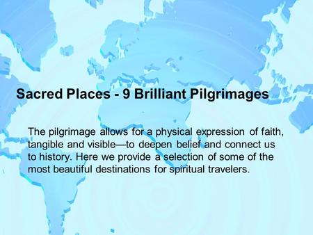 Sacred Places - 9 Brilliant Pilgrimages The pilgrimage allows for a physical expression of faith, tangible and visible—to deepen belief and connect us.