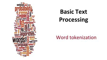 Basic Text Processing Word tokenization.