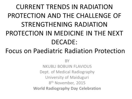 CURRENT TRENDS IN RADIATION PROTECTION AND THE CHALLENGE OF STRENGTHENING RADIATION PROTECTION IN MEDICINE IN THE NEXT DECADE: Focus on Paediatric Radiation.