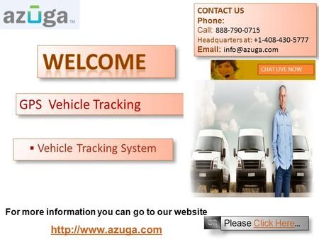 GPS Vehicle Tracking  Vehicle Tracking System CONTACT US Phone: Call: 888-790-0715 Headquarters at: +1-408-430-5777   CONTACT US Phone: