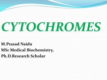 CYTOCHROMES M.Prasad Naidu MSc Medical Biochemistry,