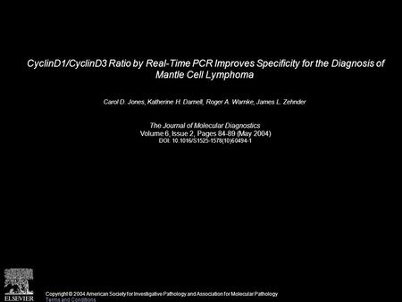 CyclinD1/CyclinD3 Ratio by Real-Time PCR Improves Specificity for the Diagnosis of Mantle Cell Lymphoma Carol D. Jones, Katherine H. Darnell, Roger A.