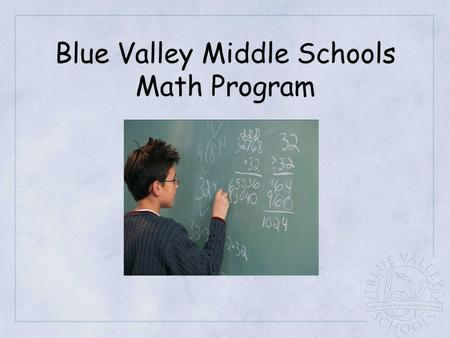 Blue Valley Middle Schools Math Program. Course Offerings: Integrated Algebra Advanced Integrated Algebra/ Algebra 1  All courses use same CMP3 texts.